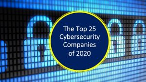 Top 25 Cybersecurity Companies of 2020